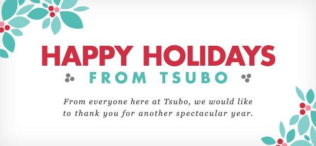 HAPPY HOLIDAYS FROM TSUBO.