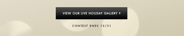 VIEW OUR LIVE HOLIDAY GALLERY > | CONTEST ENDS 12/31