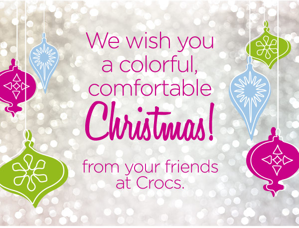 We wish you a colorful, comfortable Christmas! from your friends at Crocs.