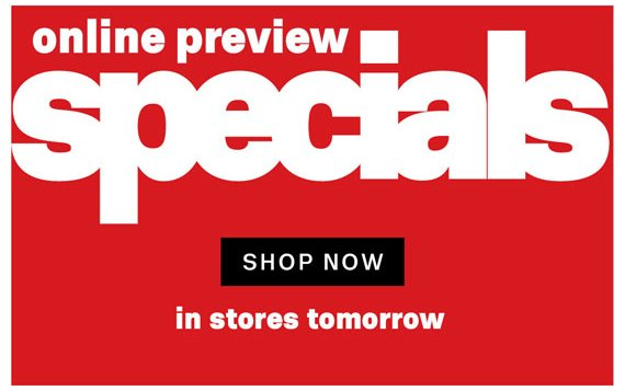 Online Preview Specials. Shop Now.