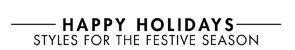 HAPPY HOLIDAYS - STYLES FOR THE FESTIVE SEASON