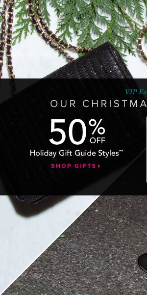 50% Off Holiday Gift Guide Styles** - - Shop Gifts: