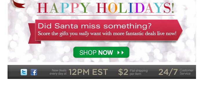 Happy Holidays! Did Santa miss something? Score the gifts you really want with more fantastic deals live now! Shop now