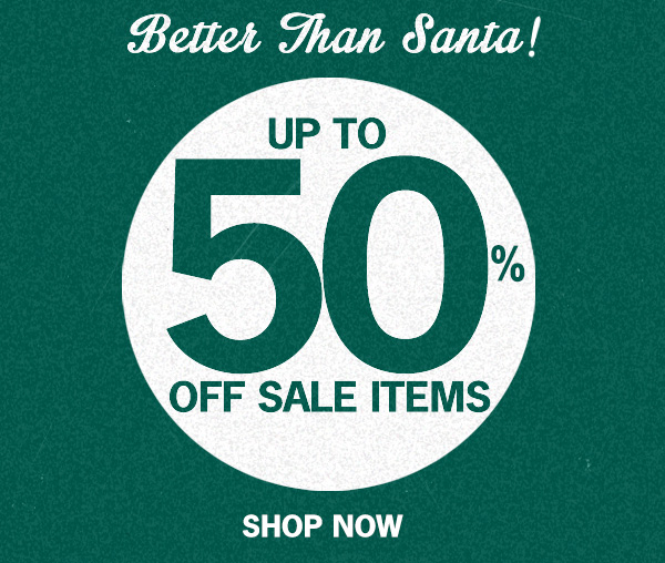 Up to 50% off sale items. Shop Now.