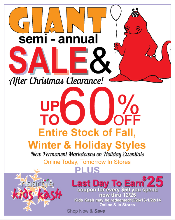 Up To  60% Off! All Fall, Winter & Holiday Styles During Our Giant Semi-Annual Sale &  After Christmas Clearance + Last Day to Earn $25 Off $50 Kids Kash Coupons