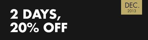2 Days, 20% Off