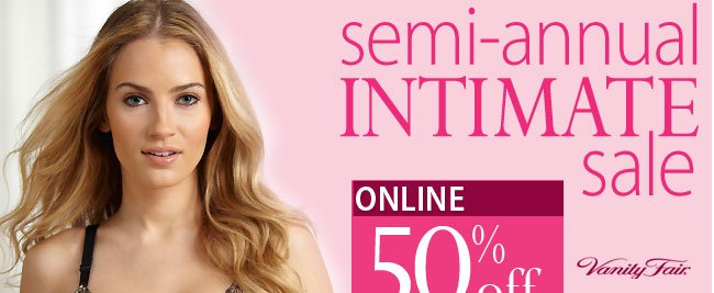 Semi-Annual Intimate sale online up to 50% off