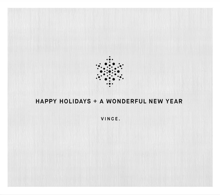 HAPPY HOLIDAYS + A WONDERFUL NEW YEAR from VINCE