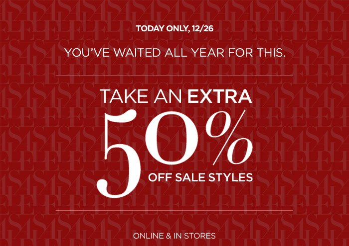 TODAY ONLY, 12/26 | TAKE AN EXTRA 50% OFF SALE STYLES