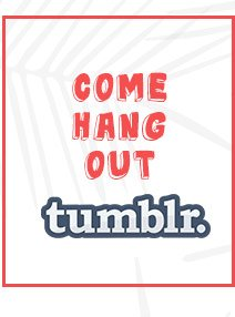 Come Hang Out - Tumblr