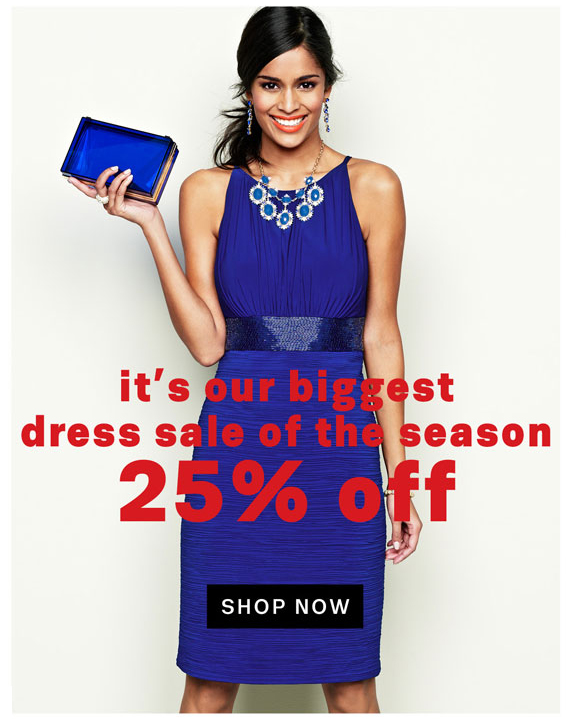 It's our biggest dress sale of the season. 25% off. Shop Now.