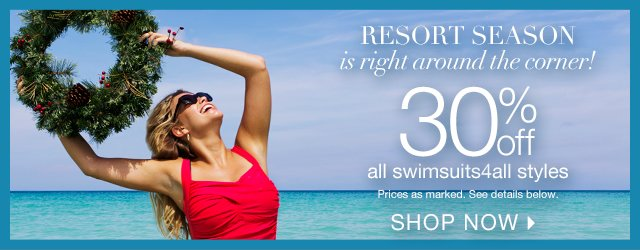 Get REady For Resort Season With 30% off all swimsuits for all Styles!