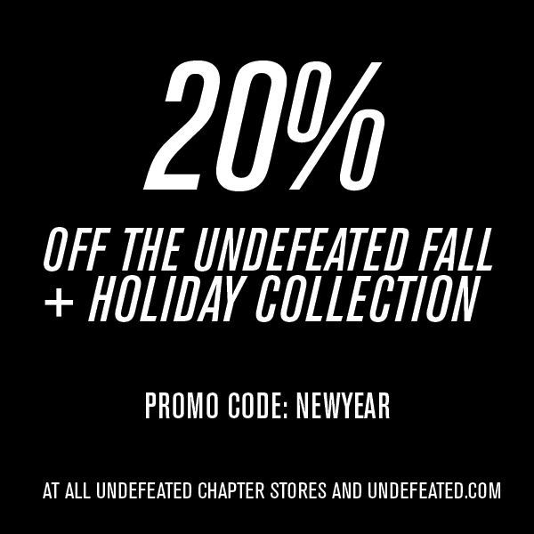 20% off the Undefeated Fall + Holiday Collection / Promo Code: NEW YEAR / At all Undefeated chapter stores and Undefeated.com