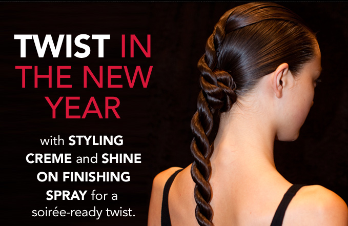 TWIST IN THE NEW YEARwith Styling Creme and Shine On Finishing Spray for a soirée–ready twist.