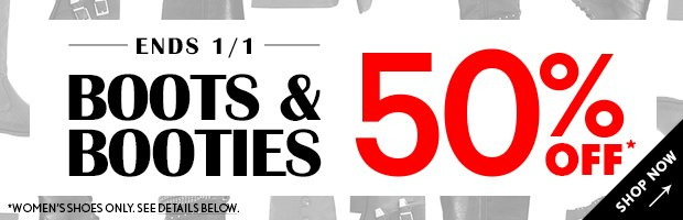 Boots & Booties 50% Off!