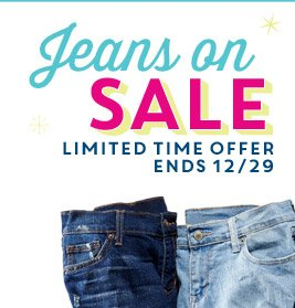 Jeans on SALE | LIMITED TIME OFFER ENDS 12/29