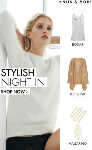 STYLISH NIGHTS IN - SHOP NOW