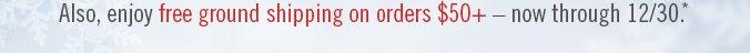 Also, enjoy free ground shipping on orders $50+ — now through 12/30.