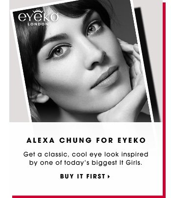 ALEXA CHUNG FOR EYEKO. Get a classic, cool eye look inspired by one of today's biggest It Girls. BUY IT FIRST