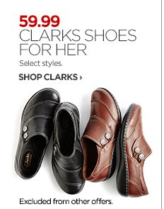 59.99 CLARKS SHOES FOR HER. Select Styles.     			     			SHOP CLARKS ›
