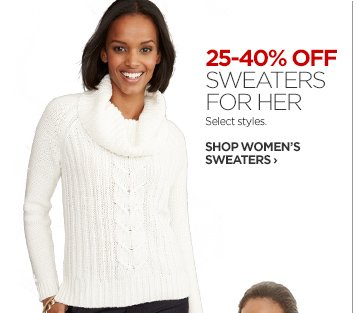 25-40% OFF SWEATERS FOR HER. Select Styles.     			     			SHOP WOMEN'S SWEATERS ›