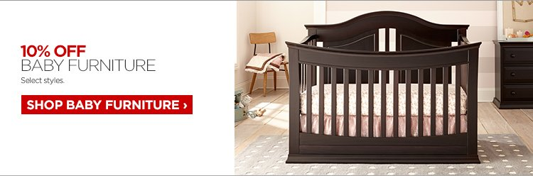 10% OFF BABY FURNITURE. Select Styles.     			     			SHOP BABY FURNITURE ›