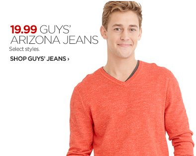 19.99 GUYS' ARIZONA JEANS. Select styles.                      SHOP GUYS JEANS ›