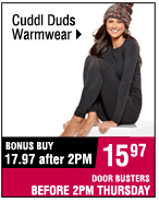 Cuddl Duds Warmwear. 17.97 after 2PM. 15.97 BEFORE 2PM.