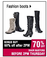 Fashion boots. 60% off after 2PM. 70% OFF BEFORE 2 PM.