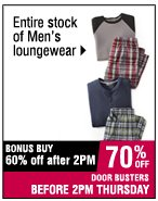 Entire stock of Men's loungewear.  60% off after 2PM. 70% OFF BEFORE 2 PM.