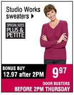 Studio Works sweaters. 12.97 after 2PM. 9.97 BEFORE 2PM.