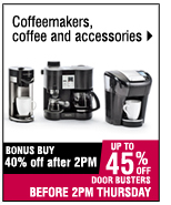 Coffeemakers, coffe and accessories.  40% off after 2PM. 45% OFF BEFORE 2 PM.