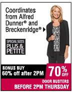 Coordinates from Alfred Dunner® and Breckenridge®. 60% off after 2PM. 70% OFF BEFORE 2 PM.