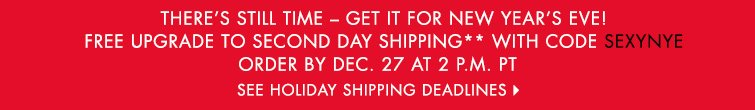 SEE HOLIDAY SHIPPING DEADLINES