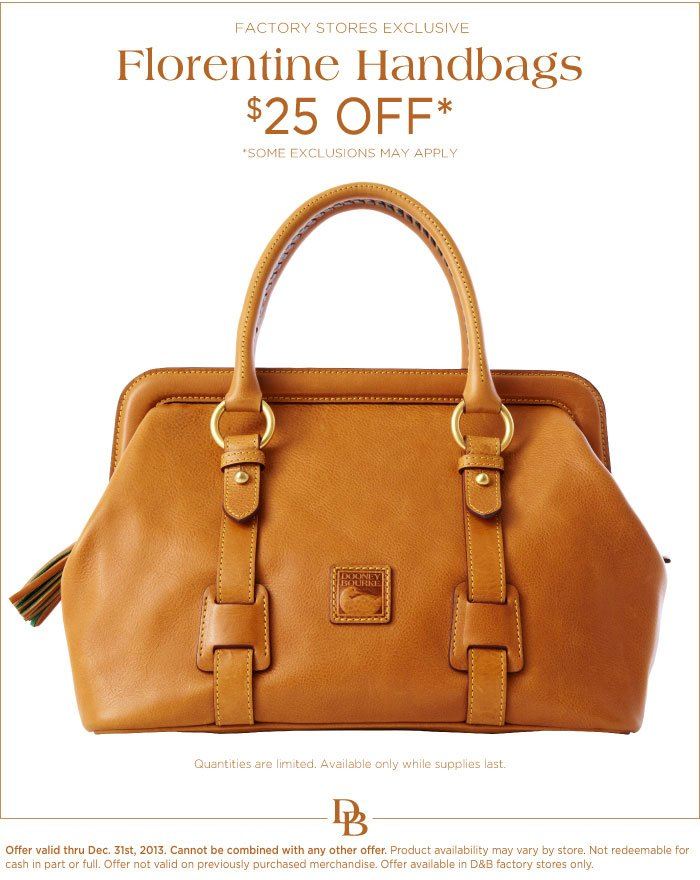 Factory Stores Exclusive - Florentine Handbags $25 OFF, some exclusions may apply. Offer valid thru Dec. 31st, 2013.