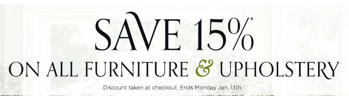 Save 15% on All Furniture & Upholstery. Ends January 13th