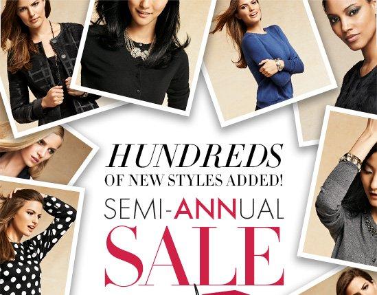 HUNDREDS OF NEW STYLES ADDED! SEMI–ANNUAL SALE  Up To 70% OFF* Original Prices  SHOP SALE
