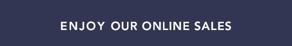 Enjoy our online sales