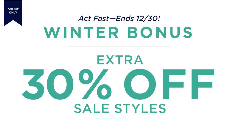 ONLINE ONLY | Act Fast - Ends 12/30! | WINTER BONUS | EXTRA 30% OFF SALE STYLES