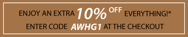 Enjoy an extra 10% off everything! Enter code AWHG1