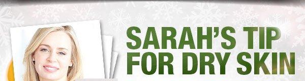 Sarah's Tip for Dry Skin