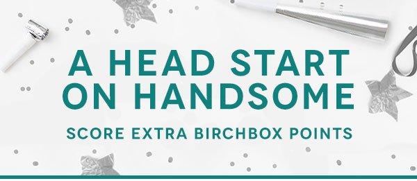 A Head Start on Handsome: Score Extra Birchbox Points