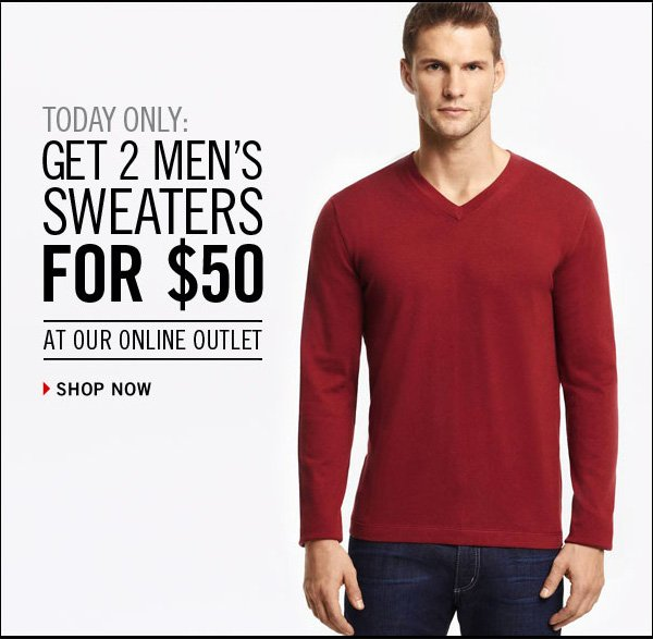 TODAY ONLY: GET 2 MEN'S SWEATERS FOR $50 AT OUR ONLINE OUTLET //  Shop Now