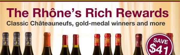 The Rhones Rich Rewards. Classic Chateauneufs, gold-medal winners and more