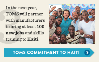 In the next year, TOMS will partner with manufacturers to bring at least 100 new jobs and skills training to Haiti.