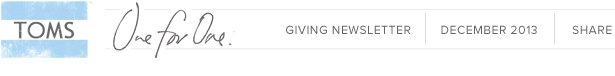 TOMS Giving Newsletter - December 2013