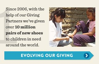 Since 2006, with the help of our Giving Partners we've given over 10 million pairs of new shoes to children in need around the world