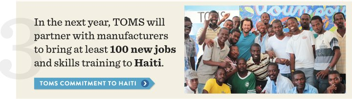 In the next year, TOMS will partner with manufacturers to bring at least 100 new jobs to Haiti.