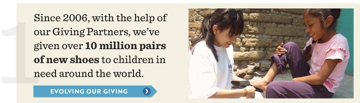 Since 2006, with the help of our Giving Partners, we've given over 10 million pairs of new shoes to children in need around the world.