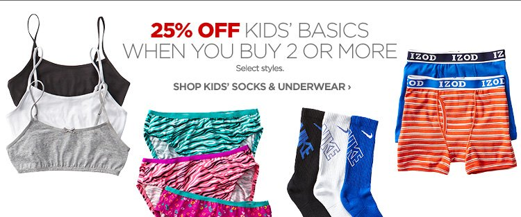 25% OFF KIDS' BASICS WHEN YOU BUY 2 OR MORE  Select styles. SHOP KIDS' SOCKS & UNDERWEAR ›